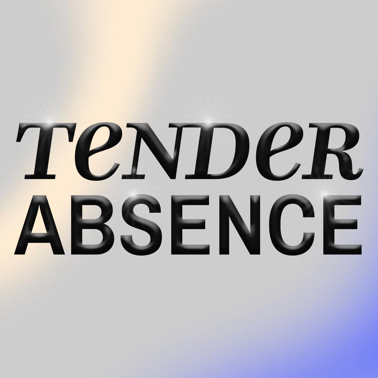 Tender Absence